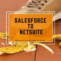 Mistakes to avoid during a Salesforce to NetSuite migration