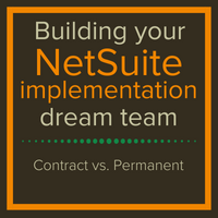 Building your NetSuite implementation dream team: contract vs permanent
